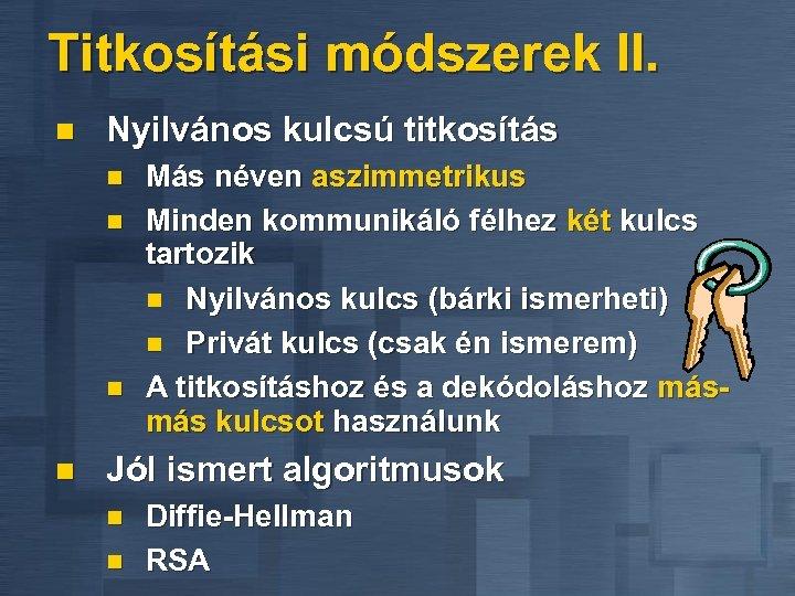 Titkosítási módszerek II. n Nyilvános kulcsú titkosítás n n Más néven aszimmetrikus Minden kommunikáló