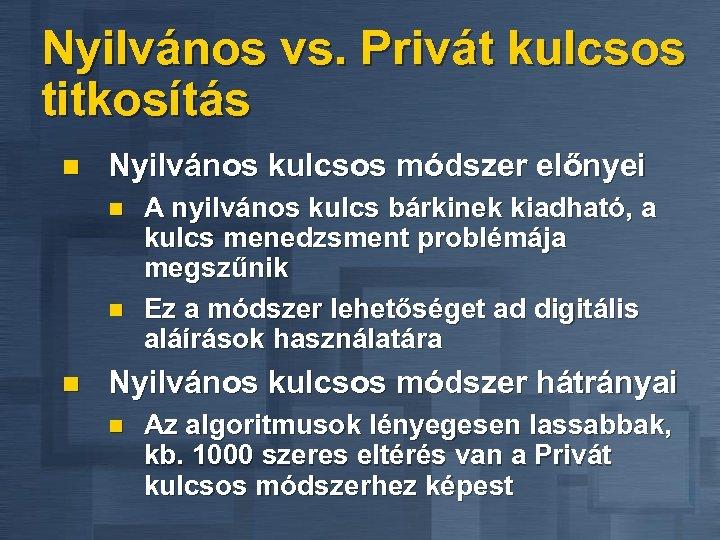 Nyilvános vs. Privát kulcsos titkosítás n Nyilvános kulcsos módszer előnyei n n n A