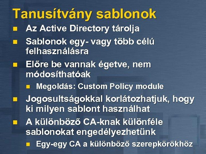 Tanusítvány sablonok n n n Az Active Directory tárolja Sablonok egy- vagy több célú