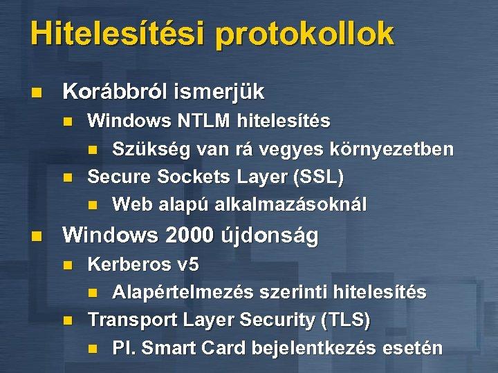 Hitelesítési protokollok n Korábbról ismerjük n n n Windows NTLM hitelesítés n Szükség van