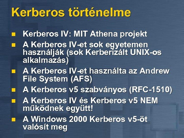 Kerberos történelme n n n Kerberos IV: MIT Athena projekt A Kerberos IV-et sok