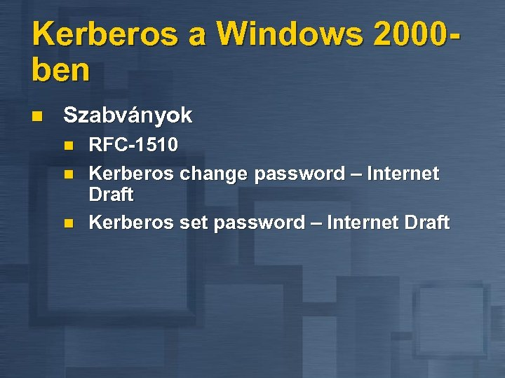 Kerberos a Windows 2000 ben n Szabványok n n n RFC-1510 Kerberos change password