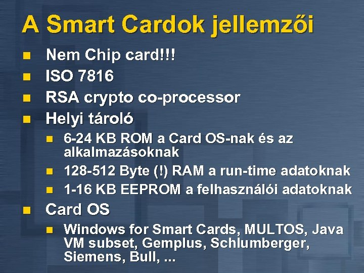 A Smart Cardok jellemzői n n Nem Chip card!!! ISO 7816 RSA crypto co-processor