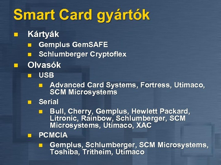 Smart Card gyártók n Kártyák n n n Gemplus Gem. SAFE Schlumberger Cryptoflex Olvasók