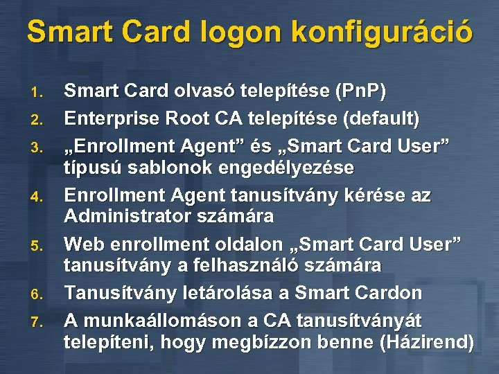 Smart Card logon konfiguráció 1. 2. 3. 4. 5. 6. 7. Smart Card olvasó