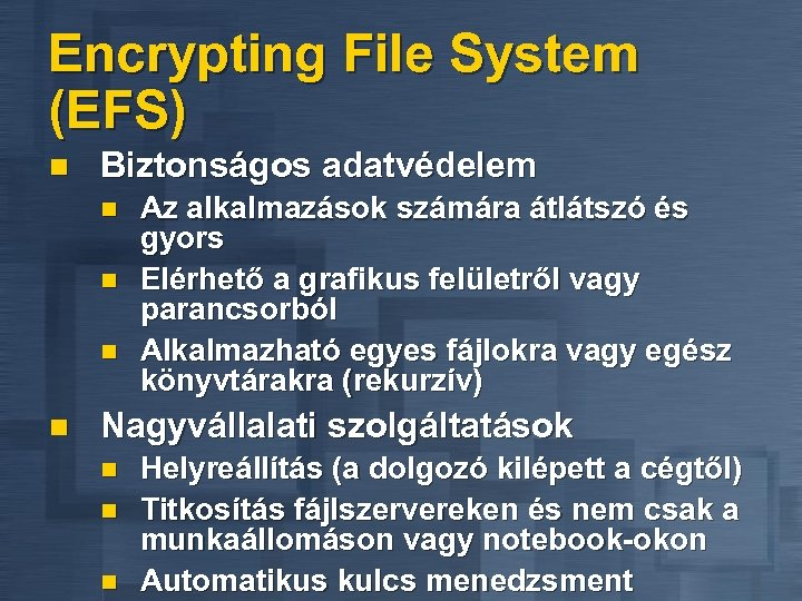 Encrypting File System (EFS) n Biztonságos adatvédelem n n Az alkalmazások számára átlátszó és