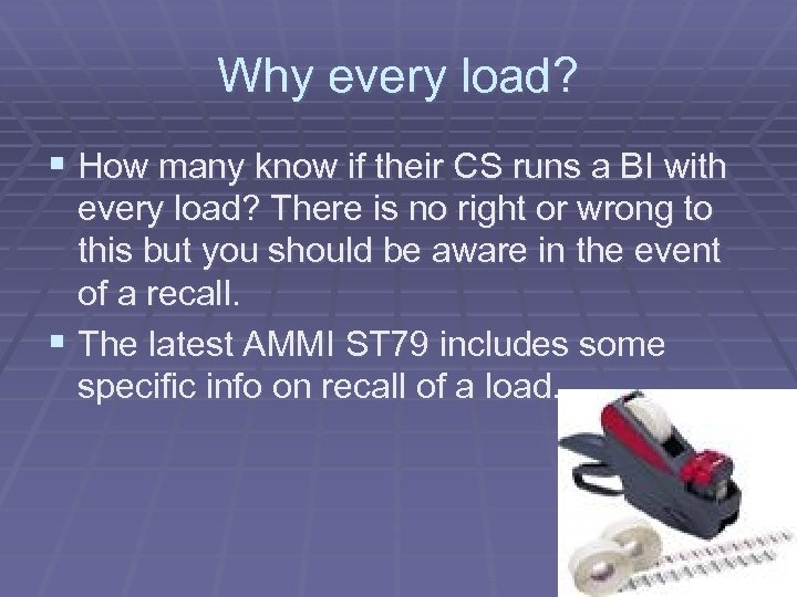 Why every load? § How many know if their CS runs a BI with