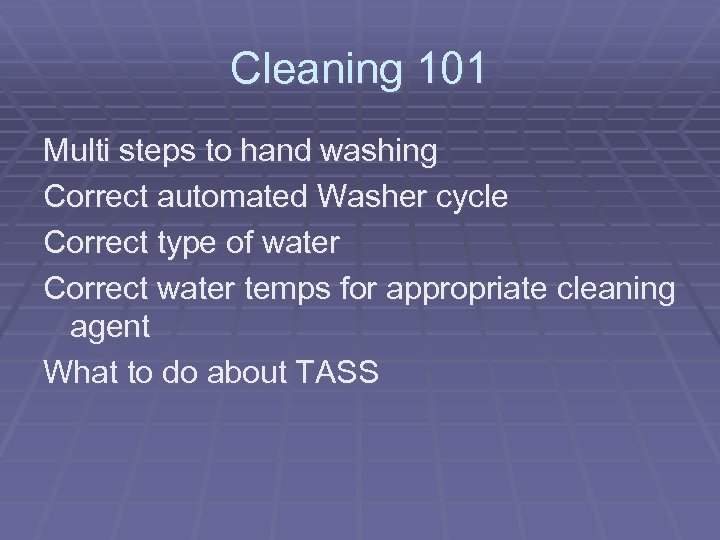 Cleaning 101 Multi steps to hand washing Correct automated Washer cycle Correct type of