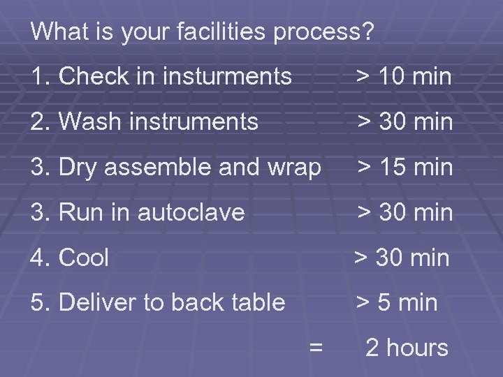 What is your facilities process? 1. Check in insturments > 10 min 2. Wash