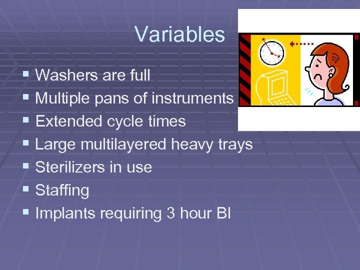 Variables § Washers are full § Multiple pans of instruments § Extended cycle times