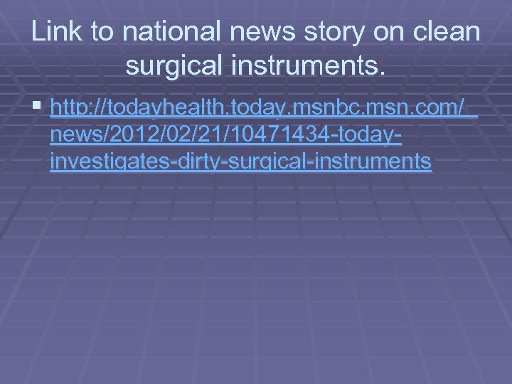 Link to national news story on clean surgical instruments. § http: //todayhealth. today. msnbc.