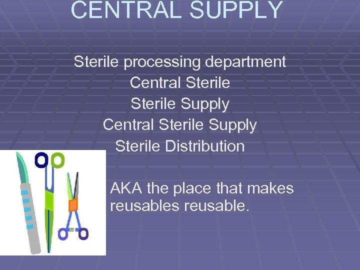 CENTRAL SUPPLY Sterile processing department Central Sterile Supply Sterile Distribution AKA the place that