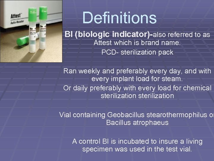 Definitions § BI (biologic indicator)-also referred to as Attest which is brand name. PCD-