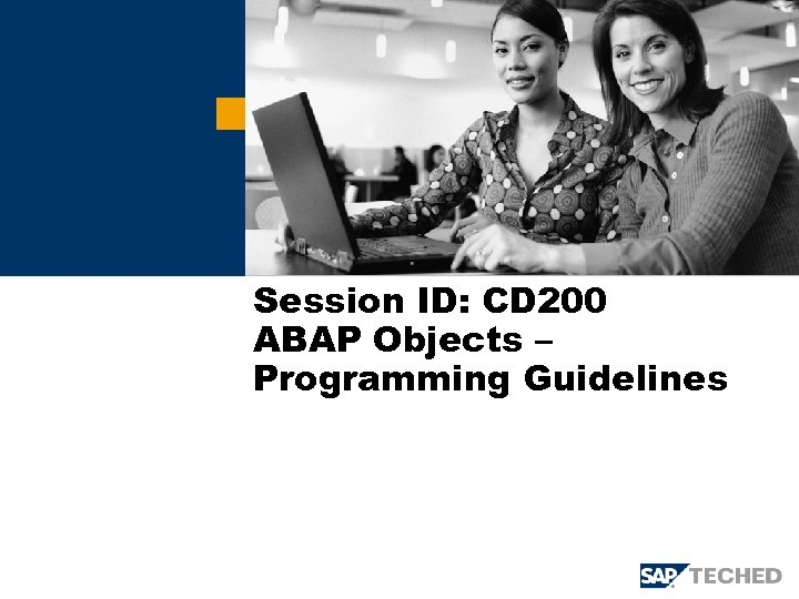 Session ID: CD 200 ABAP Objects – Programming Guidelines