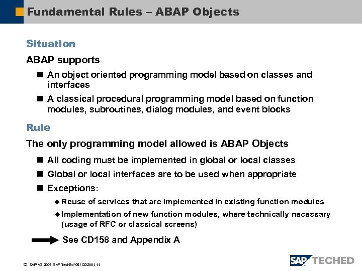 Fundamental Rules – ABAP Objects Situation ABAP supports n An object oriented programming model