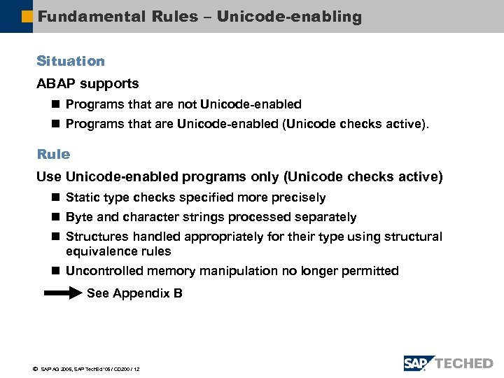 Fundamental Rules – Unicode-enabling Situation ABAP supports n Programs that are not Unicode-enabled n