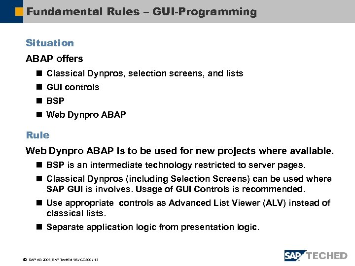 Fundamental Rules – GUI-Programming Situation ABAP offers n Classical Dynpros, selection screens, and lists