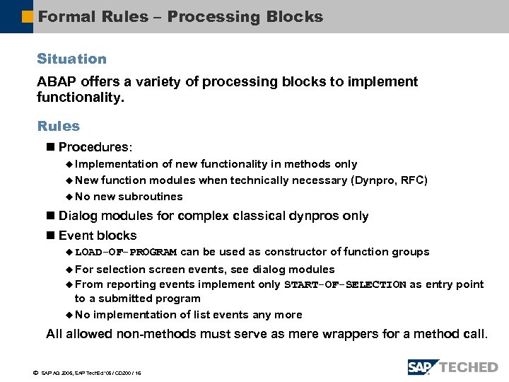 Formal Rules – Processing Blocks Situation ABAP offers a variety of processing blocks to