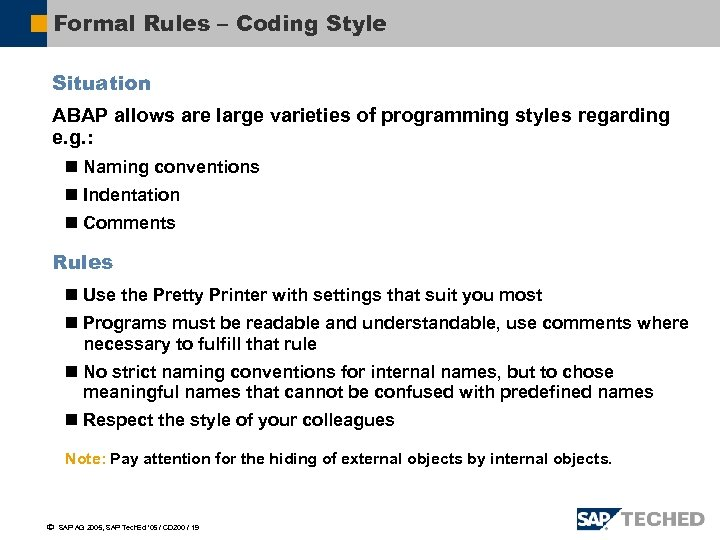Formal Rules – Coding Style Situation ABAP allows are large varieties of programming styles