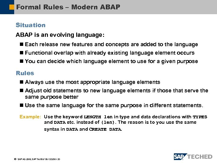 Formal Rules – Modern ABAP Situation ABAP is an evolving language: n Each release