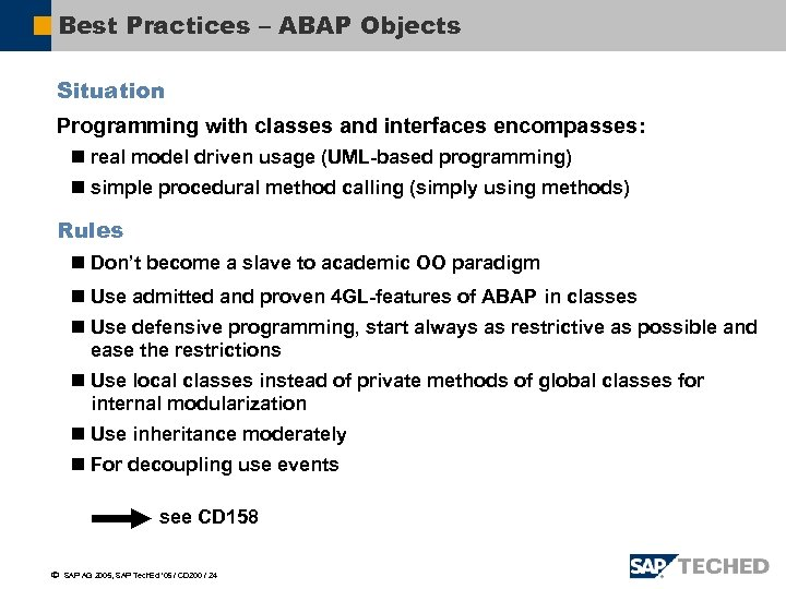 Best Practices – ABAP Objects Situation Programming with classes and interfaces encompasses: n real