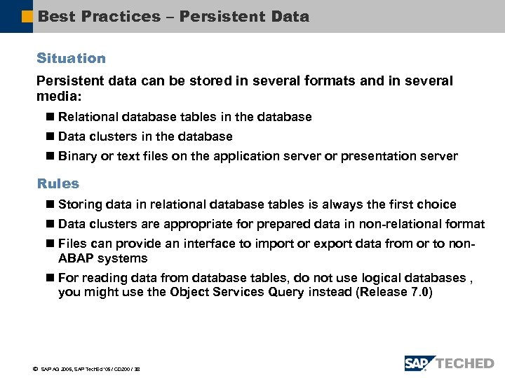 Best Practices – Persistent Data Situation Persistent data can be stored in several formats