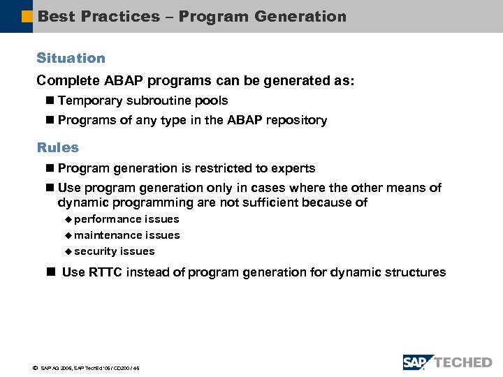Best Practices – Program Generation Situation Complete ABAP programs can be generated as: n