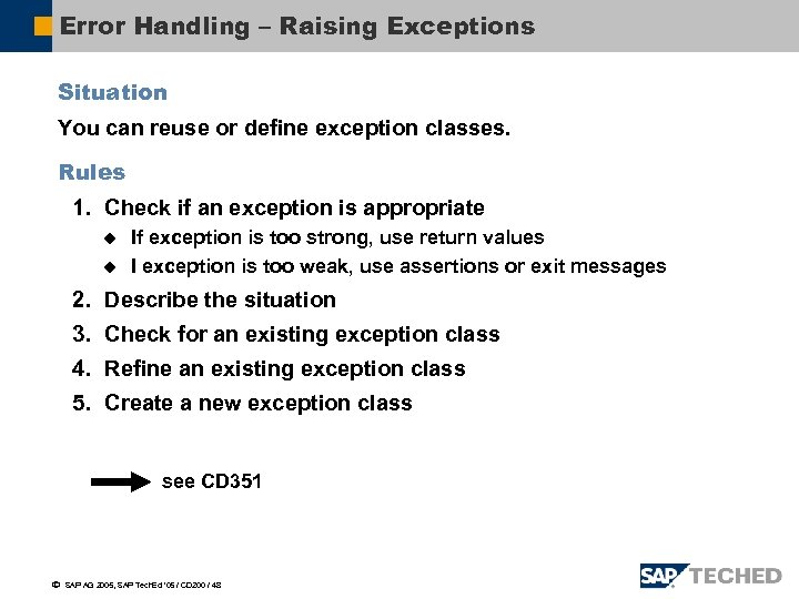 Error Handling – Raising Exceptions Situation You can reuse or define exception classes. Rules