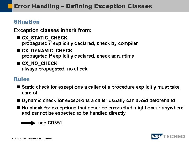 Error Handling – Defining Exception Classes Situation Exception classes inherit from: n CX_STATIC_CHECK, propagated