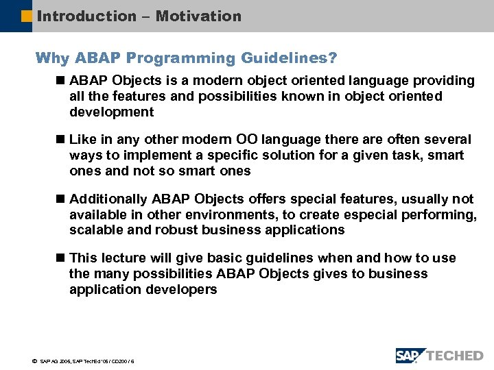 Introduction – Motivation Why ABAP Programming Guidelines? n ABAP Objects is a modern object
