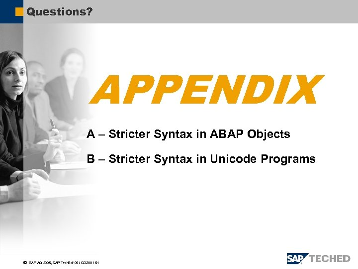 Questions? APPENDIX A – Stricter Syntax in ABAP Objects B – Stricter Syntax in