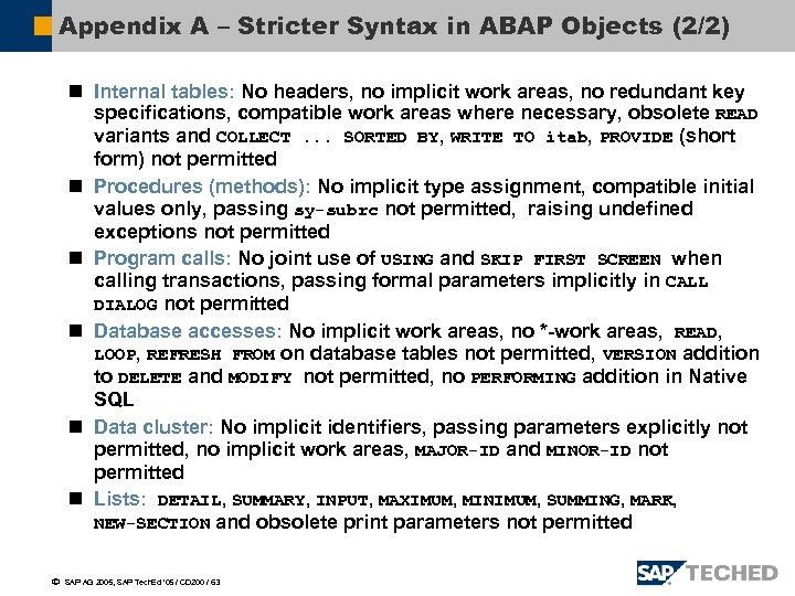 Appendix A – Stricter Syntax in ABAP Objects (2/2) n Internal tables: No headers,