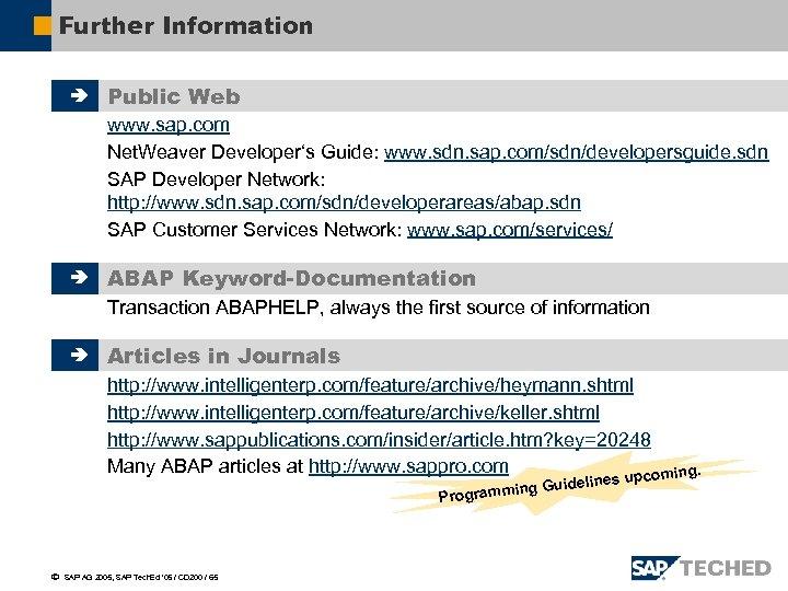 Further Information è Public Web www. sap. com Net. Weaver Developer's Guide: www. sdn.