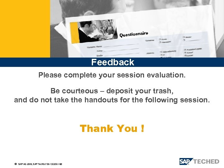 Feedback Please complete your session evaluation. Be courteous – deposit your trash, and do