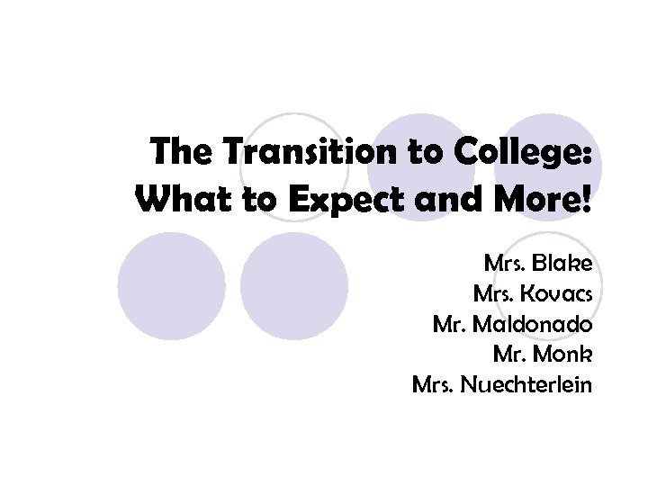 The Transition to College: What to Expect and More! Mrs. Blake Mrs. Kovacs Mr.