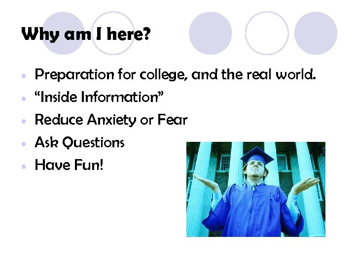 Why am I here? • • • Preparation for college, and the real world.