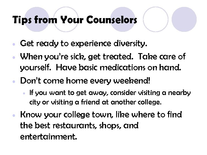 Tips from Your Counselors • • • Get ready to experience diversity. When you're