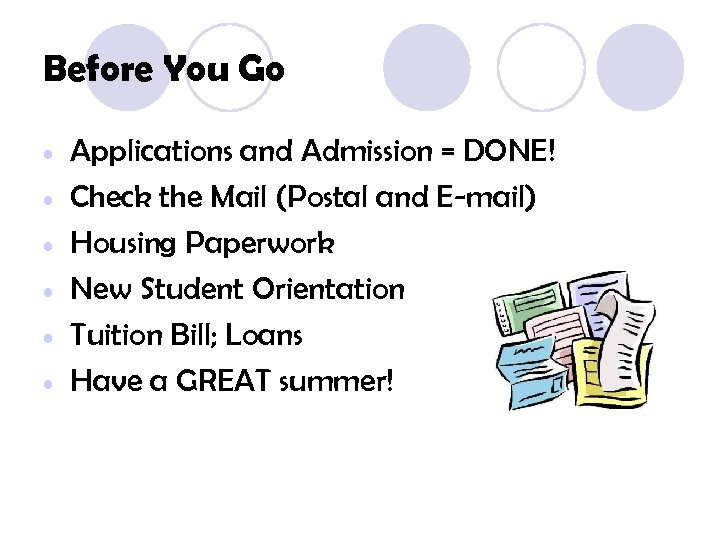 Before You Go • • • Applications and Admission = DONE! Check the Mail