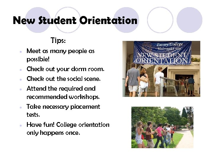 New Student Orientation Tips: • • • Meet as many people as possible! Check