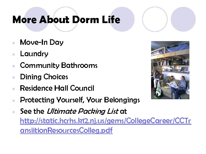 More About Dorm Life • • Move-In Day Laundry Community Bathrooms Dining Choices Residence