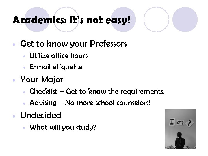 Academics: It's not easy! • Get to know your Professors • • • Your