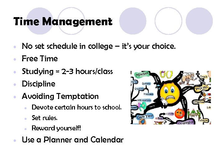 Time Management • • • No set schedule in college – it's your choice.