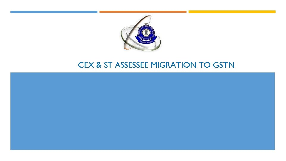 CEX & ST ASSESSEE MIGRATION TO GSTN