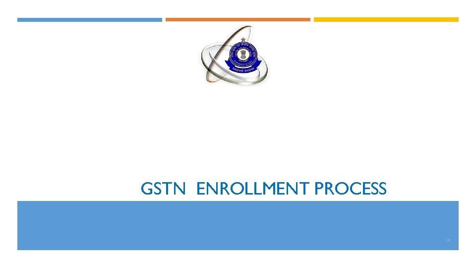GSTN ENROLLMENT PROCESS 14