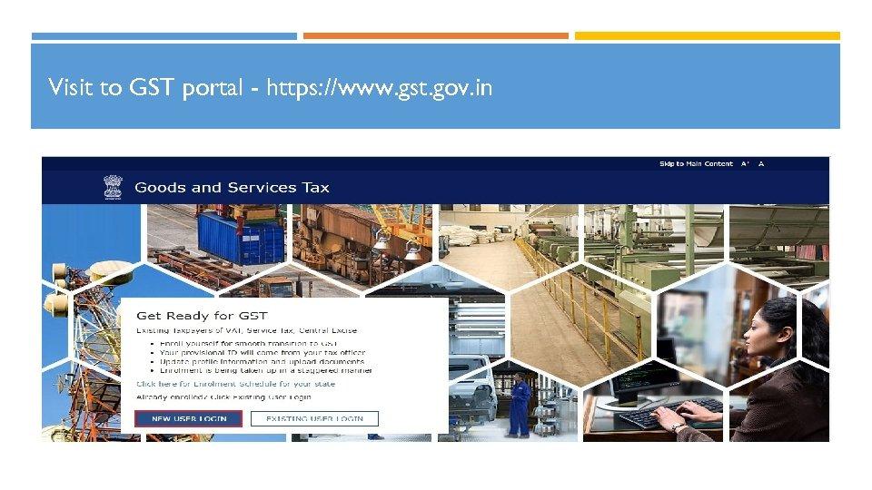 Visit to GST portal - https: //www. gst. gov. in