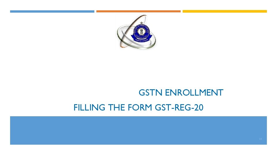GSTN ENROLLMENT FILLING THE FORM GST-REG-20 25