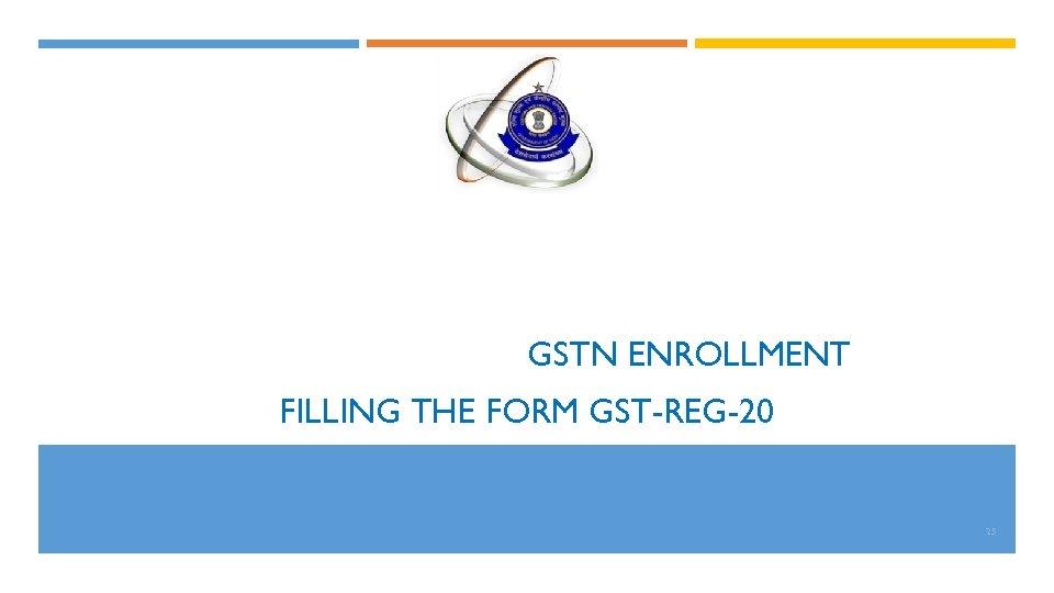 GSTN ENROLLMENT FILLING THE FORM GST-REG-20 25