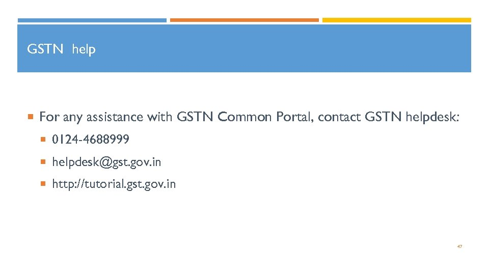 GSTN help For any assistance with GSTN Common Portal, contact GSTN helpdesk: 0124 -4688999