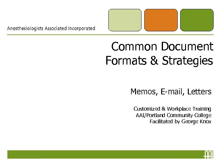 Common Document Formats & Strategies Memos, E-mail, Letters Customized & Workplace Training AAI/Portland Community