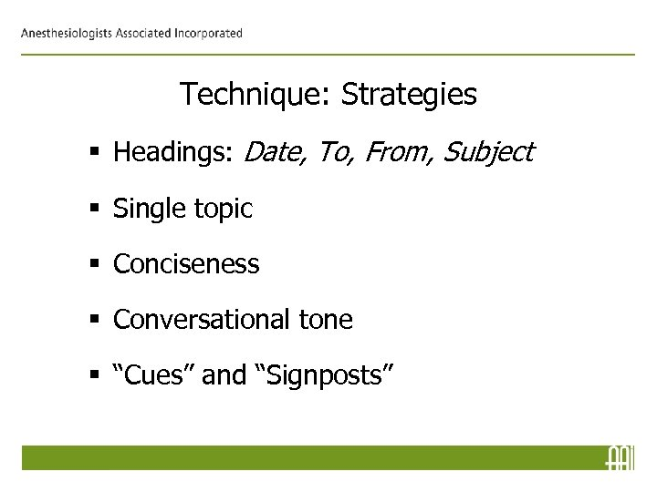 Technique: Strategies § Headings: Date, To, From, Subject § Single topic § Conciseness §